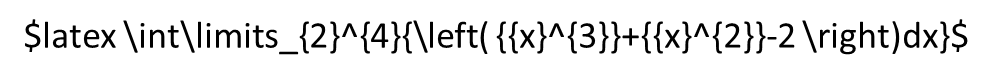 latex \int\limits_{2}^{4}{\left( {{x}^{3}}+{{x}^{2}}-2 \right)dx}
